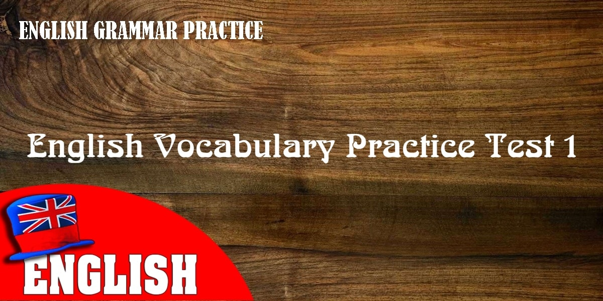 English Vocabulary Practice Test 1 with Answers 8