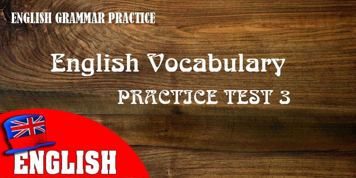 English Vocabulary Practice Test 3 with Answers 8