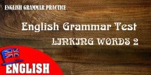 English Grammar Practice Test: Linking Words Test 2