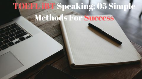 TOEFL iBT Speaking: 05 Simple Methods For Success