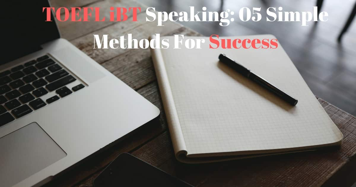 TOEFL iBT Speaking: 05 Simple Methods For Success 4