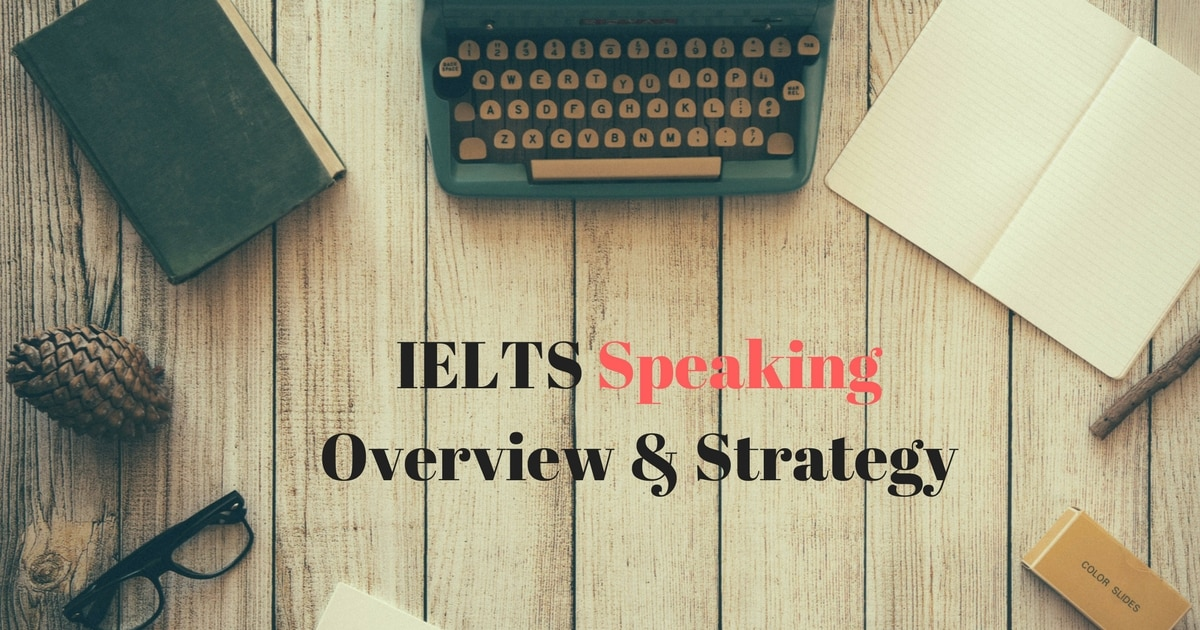 IELTS Speaking Overview & Strategy 9