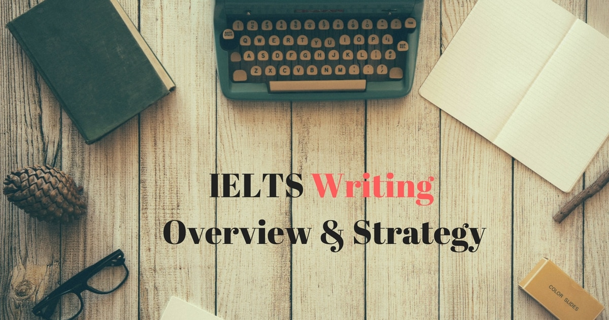 IELTS Writing Overview & Strategy 6