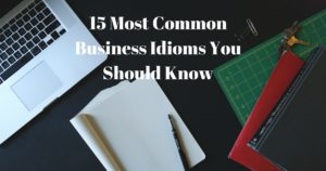 15 Most Common Business Idioms You Should Know