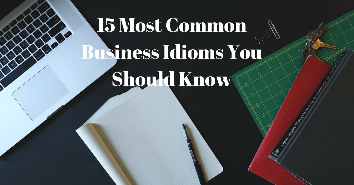 15 Most Common Business Idioms You Should Know 13