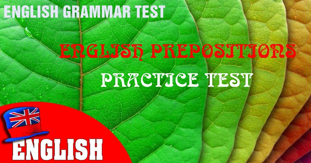 English Prepositions Practice Test 1 [Quiz on Prepositions] 10