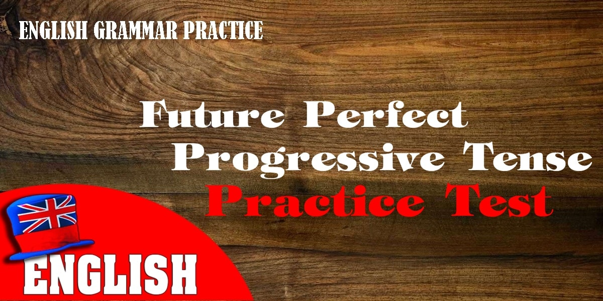 English Grammar Practice Test [Quiz on Future Perfect Progressive Tense] 1