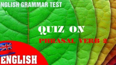 Phrasal Verbs – Quiz on English Phrasal Verbs 2 [English Grammar Practice Test]