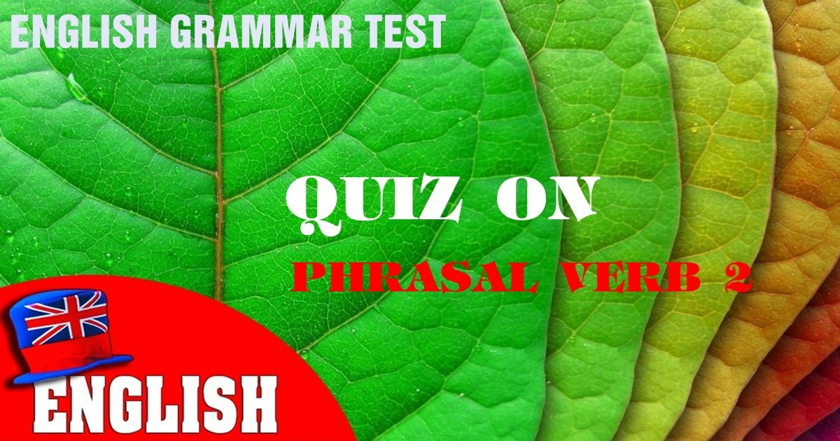 Phrasal Verbs - Quiz on English Phrasal Verbs 2 [English Grammar Practice Test] 24
