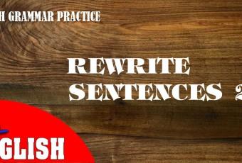 REWRITE SENTENCES 2