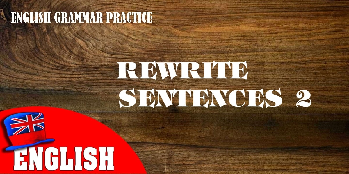 English Grammar Practice Test: Rewrite Sentences 2 10