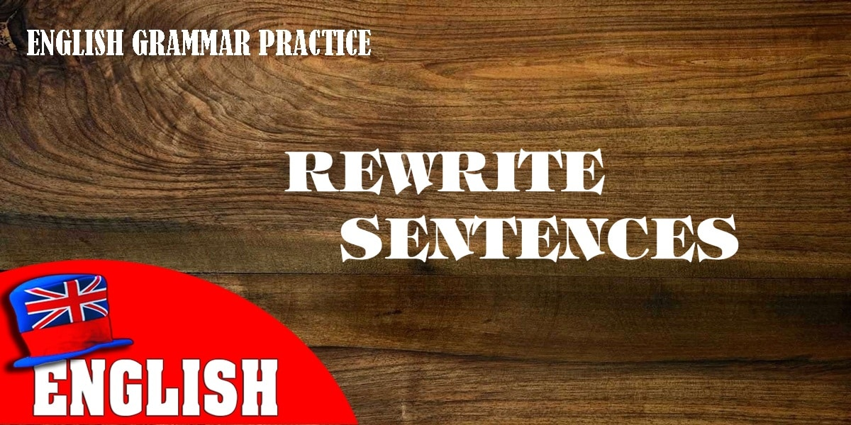 English Grammar Practice Test: Rewrite Sentences 1 8