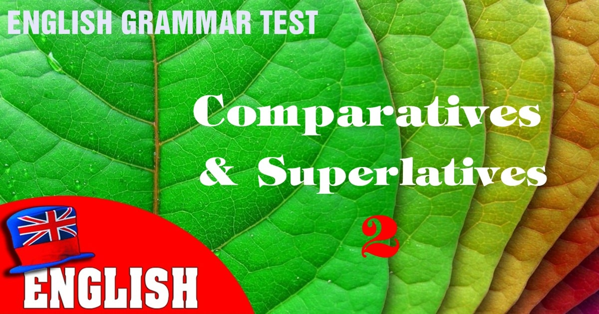 English Grammar Practice Test [Comparatives and Superlatives] - 2 9