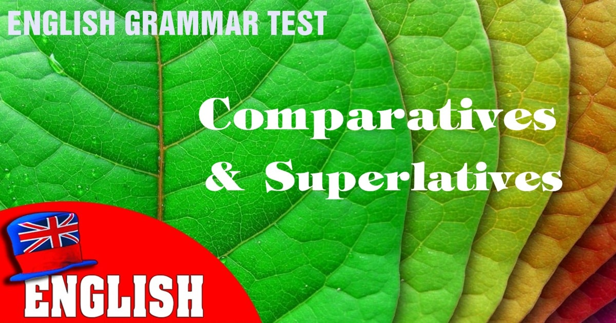 English Grammar Practice Test [Comparatives and Superlatives] 12