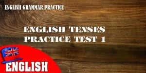 English Tenses Practice Test 1 [Grammar Quiz]