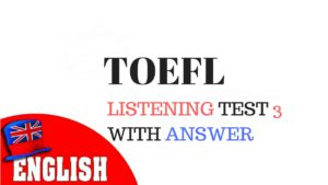 TOEFL LISTENING FULL PRACTICE TEST 3 WITH ANSWER