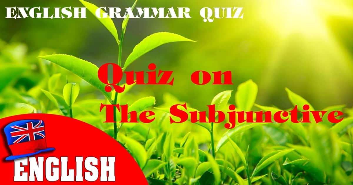 English Grammar Practice Test [Quiz on the Subjunctive] 6