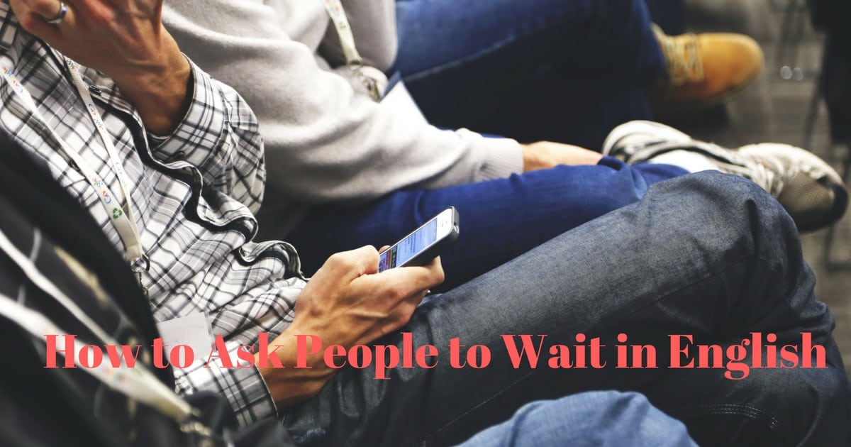 How to Ask People to Wait: Top 10 Expressions for Asking to Wait in English 7