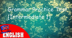 English Grammar Practice Test [Intermediate 1]