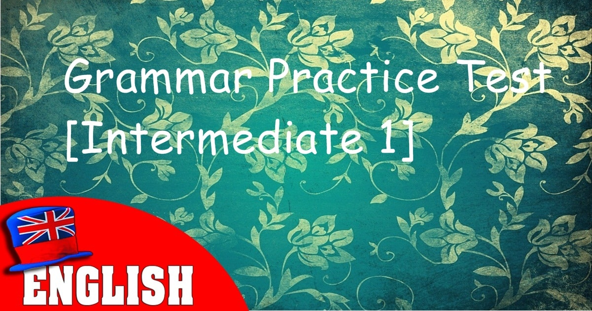 English Grammar Practice Test [Intermediate 1] 6