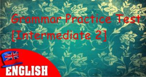 English Grammar Practice Test [Intermediate 2]