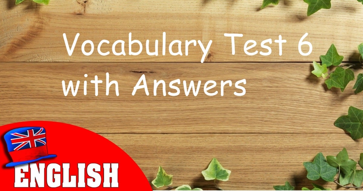 English Vocabulary Test 6 with Answers 9
