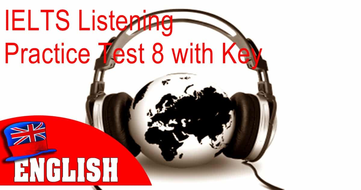 IELTS Listening Practice Test 8 with Answers 8