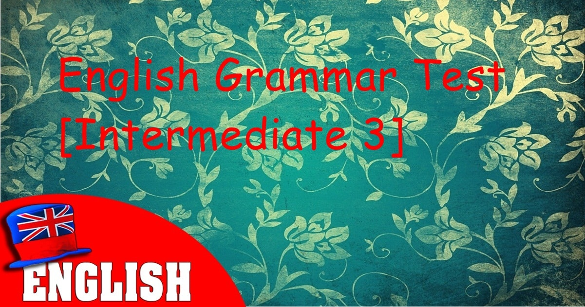 English Grammar Practice Test [Intermediate 3] 13