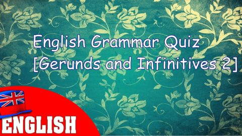 English Grammar Quiz [Gerunds and Infinitives 2]