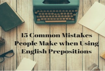 15 Common Mistakes People Make when Using English Prepositions