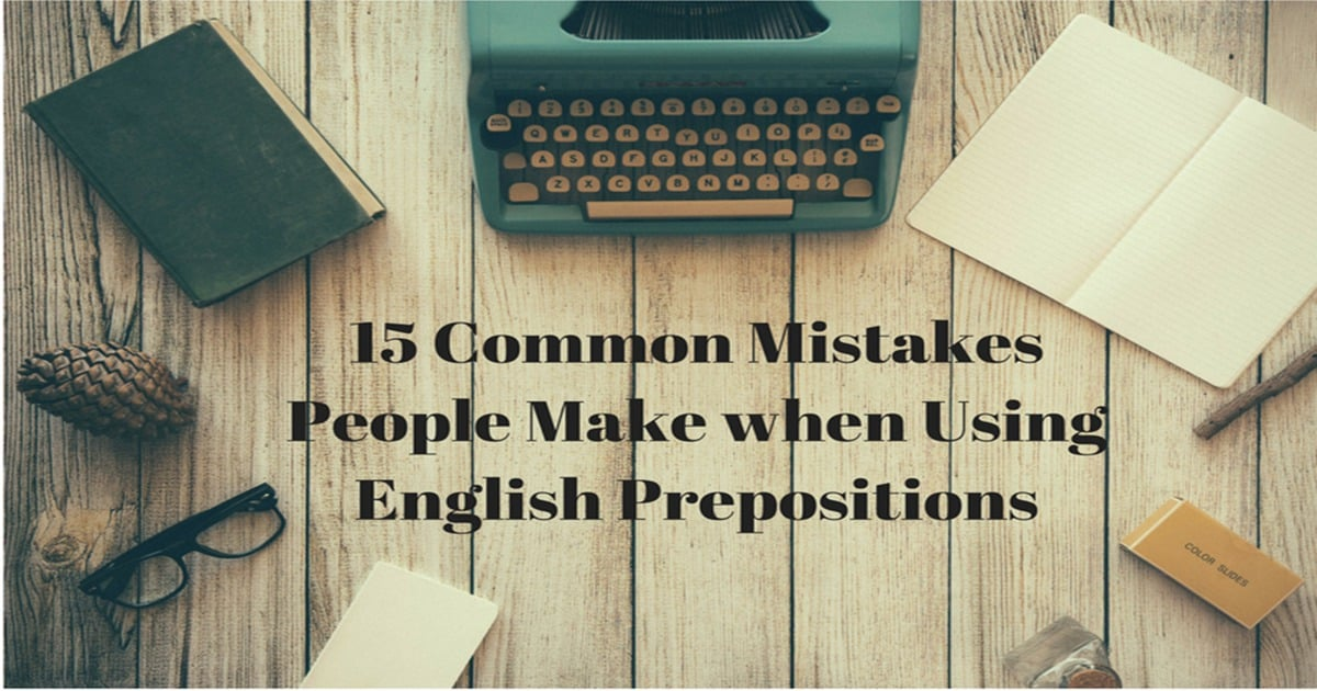 15 Common Mistakes People Make when Using English Prepositions 4