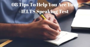 IELTS Speaking Test: 8 Helpful Tips To Help You Ace Your IELTS Speaking Test