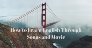 How to Learn English Through Songs and Movies | Interesting Tips