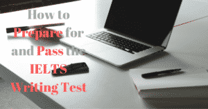 IELTS Writing Test: How to Prepare for and Pass the IELTS Writing Test