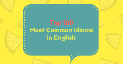 Top 100 Most Common Idioms in English
