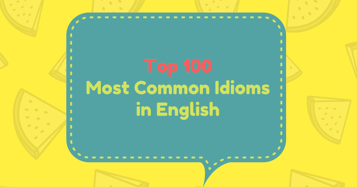 Top 100 Most Common Idioms in English 8