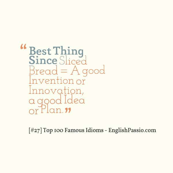 Idiom 27 best thing since slided bread