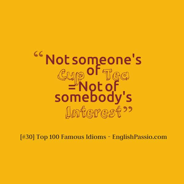 Idiom 30 not someone cup of tea