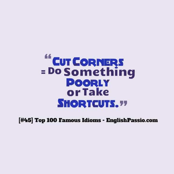 Idiom 45 cut corners