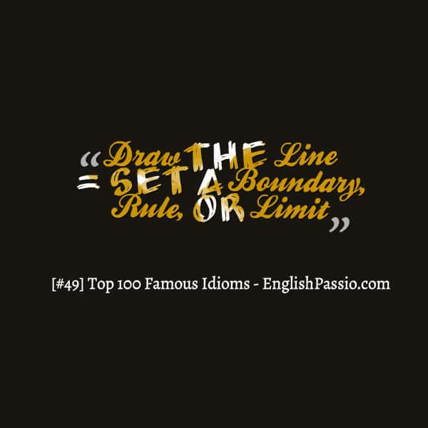 Idiom 49 draw the line