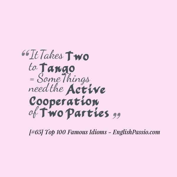 Idiom 65 It takes two to tango