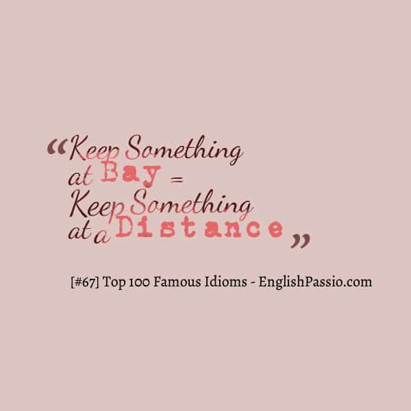 Idiom 67 Keep something at bay