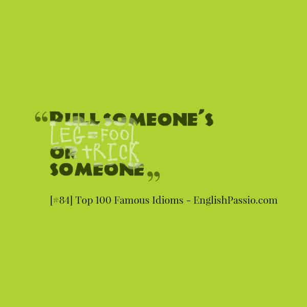 Idiom 84 pull someone's leg
