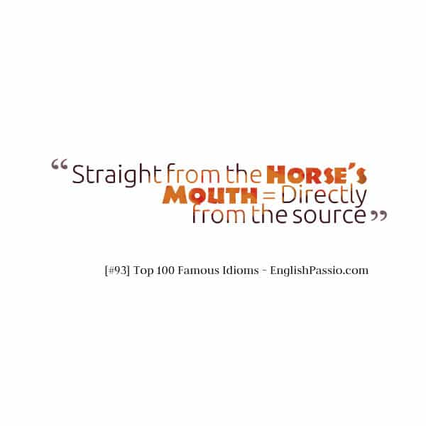 Idiom 93 Straight from the horse's mouth